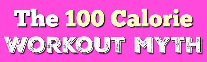 100 Calorie Workout Myth