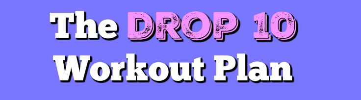 Drop 10 Workout Guide